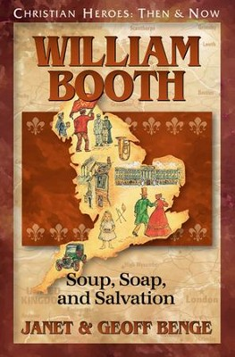 Christian Heroes: Then & Now--William Booth: Soup, Soap, and  Salvation  -     By: Janet Benge, Geoff Benge