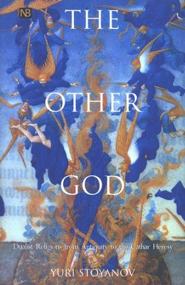 The Other God: Dualist Religions from Antiquity to the Cathar Heresy  -     By: Yuri Stoyanov