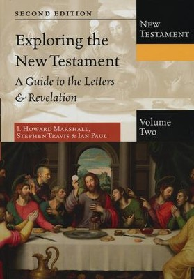 Exploring the New Testament, Volume 2: A Guide to the Letters & Revelation  -     By: I. Howard Marshall, Stephen Travis, Ian Paul