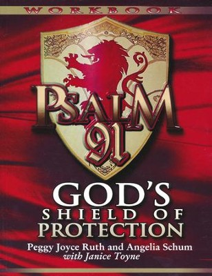Psalm 91 Workbook: God's Shield of ProtectionStudy Guide Edition  -     By: Peggy Joyce Ruth, Angelia Schum, Janice Toyne