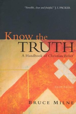 Know the Truth: A Handbook of Christian Belief  -     By: Bruce Milne