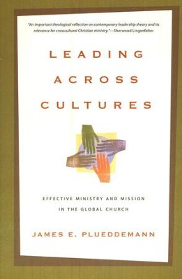Leading Across Cultures: Effective Ministry and Mission in the Global Church  -     By: James E. Plueddemann