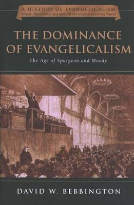 The Dominance of Evangelicalism: The Age of Spurgeon and Moody  -     By: David Bebbington