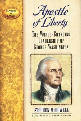 Apostle of Liberty The World-Changing Leadership of George Washington  -     By: Stephen McDowell