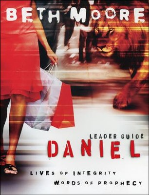 Daniel: Lives of Integrity, Words of Prophecy--Leader Guide  -     By: Beth Moore