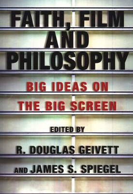 Faith, Film and Philosophy: Big Ideas on the Big Screen  -     By: R. Douglas Geivett, James S. Spiegel