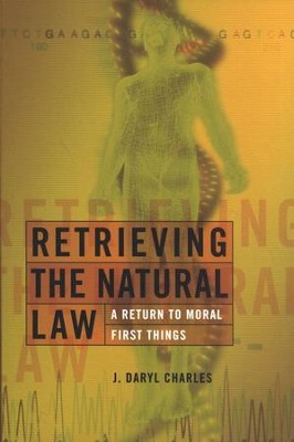 Retrieving the Natural Law: A Return to Moral First Things  -     By: J. Daryl Charles