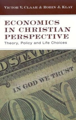 Economics in Christian Perspective: Theory, Policy and Life Choices  -     By: Victor V. Claar, Robin J. Klay