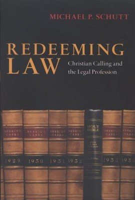 Redeeming Law: Christian Calling and the Legal Profession  -     By: Michael P. Schutt