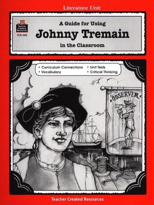 A Guide For Using Johnny Tremain in the Classroom, Grades 5-8    -