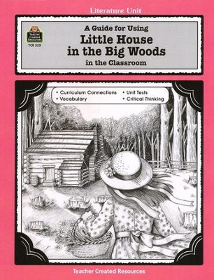 Little House in the Big Woods, Literature Guide, Grades 3-5   -