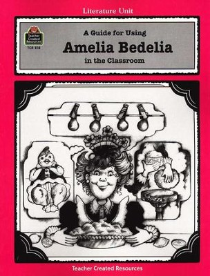 A Guide For Using Amelia Bedelia in the Classroom, Grades 1-3    -