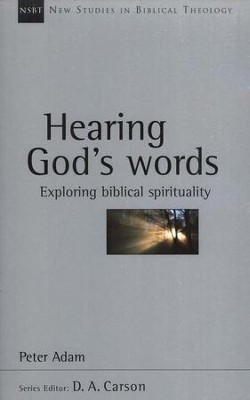 Hearing God's Words: Exploring Biblical Spirituality (New Studies in Biblical Theology)  -     By: Peter Adam