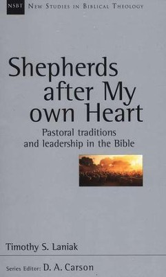 Shepherds After My Own Heart: Pastoral Traditions and Leadership in the Bible (New Studies in Biblical Theology)  -     By: Timothy S. Laniak