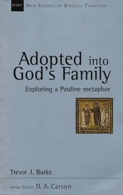 Adopted into God's Family: Exploring a Pauline Metaphor (New Studies in Biblical Theology)  -     By: Trevor J. Burke