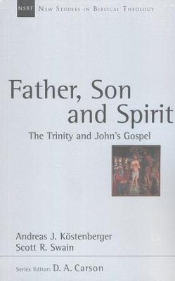 Father, Son, and Spirit: The Trinity and John's Gospel (New Studies in Biblical Theology)  -     By: Andreas J. Kostenberger, Scott R. Swain