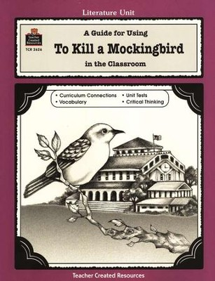 A Guide For Using To Kill a Mockingbird in the Classroom, Grades 5-8    -