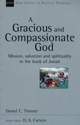 A Gracious and Compassionate God: Mission, Salvation, and Spirituality in the Book of Jonah (New Studies in Biblical Theology)  -     By: Daniel Timmer