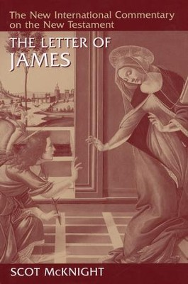 The Letter of James: New International Commentary on the New Testament [NICNT]  -     By: Scot McKnight