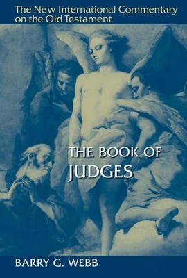 The Book of Judges: The New International Commentary on the Old Testament [NICOT]  -     By: Barry G. Webb