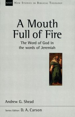 A Mouth Full of Fire: The Word of God in the Words of Jeremiah (New Studies in Biblical Theology)  -     By: Andrew G. Shead