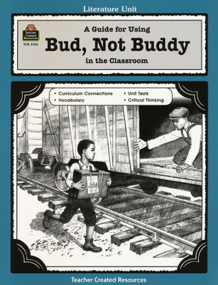 A Guide For Using Bud, Not Buddy in the Classroom, Grades 5-8   -     Edited By: Eric Migliaccio     By: Sarah Kartchner Clark     Illustrated By: Bruce Hedges