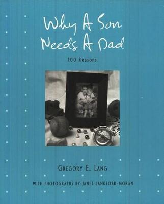 Why A Son Needs A Dad  -     By: Gregory E. Lang