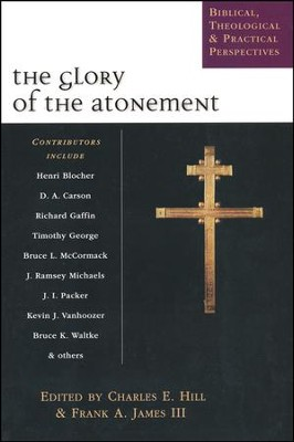 The Glory of the Atonement  -     By: Charles E. Hill, Frank A. James