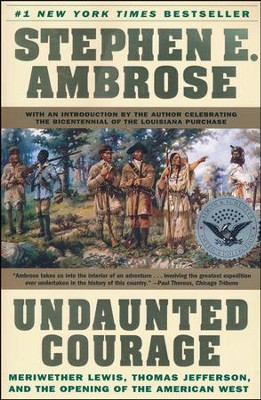 Undaunted Courage: Meriwether Lewis, Thomas Jefferson, and the Opening of the American West  -     By: Stephen E. Ambrose