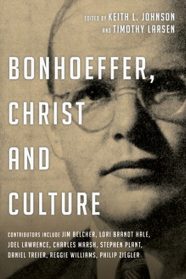 Bonhoeffer, Christ, and Culture   -     Edited By: Keith L. Johnson, Timothy Larsen     By: Keith L. Johnson & Timothy Larsen, eds.