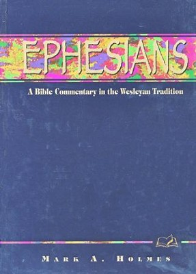 Ephesians: A Bible Commentary in the Wesleyan Tradition   -     By: Mark A. Holmes