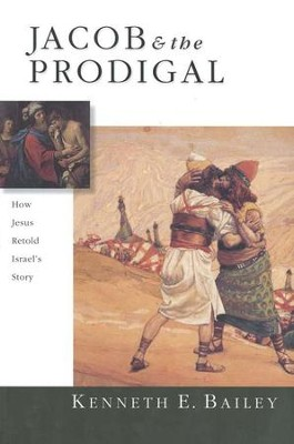 Jacob & the Prodigal: How Jesus Retold Israel's Story  -     By: Kenneth E. Bailey