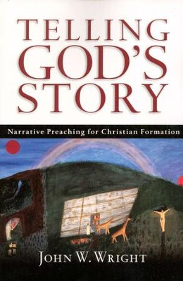 Telling God's Story: Narrative Preaching for Christian Formation  -     By: John W. Wright