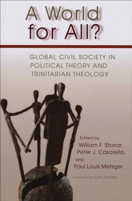 A World for All? Global Civil Society in Political Theory and Trinitarian Theology  -     Edited By: William F. Storrar, Peter J. Casarella, Paul Louis Metzger     By: William F. Storrar(Eds.), Peter J. Casarella(Eds.) & Paul Louis Metzger(Eds.)