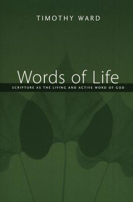 Words of Life: Scripture as the Living and Active Word of God  -     By: Timothy Ward