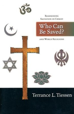 Who Can Be Saved?: Reassessing Salvation in Christ and World Religions  -     By: Terrance L. Tiessen