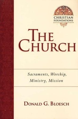 The Church: Sacraments, Worship, Ministry, Mission  -     By: Donald G. Bloesch