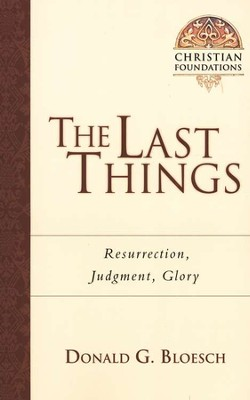 The Last Things: Resurrection, Judgment, Glory  -     By: Donald G. Bloesch