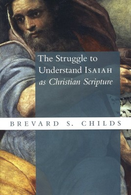 The Struggle to Understand Isaiah As Christian Scripture  -     By: Brevard S. Childs
