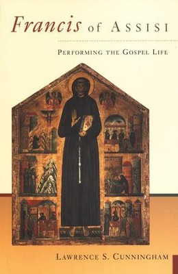 Francis of Assisi: Performing the Gospel Life   -     By: Lawrence S. Cunningham