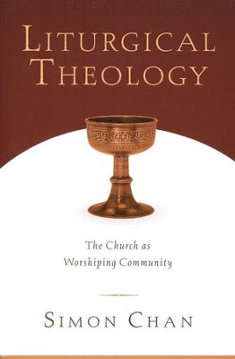 Liturgical Theology: The Church as Worshiping Community  -     By: Simon Chan