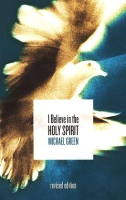 I Believe in the Holy Spirit  -     By: Michael Green