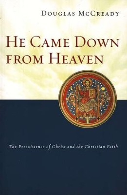 He Came Down From Heaven: The Preexistence of Christ  -     By: Douglas McCready