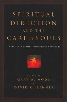 Spiritual Direction and the Care of Souls: A Guide to Christian Approaches and Practices  -     Edited By: Gary W. Moon, David G. Benner