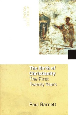 After Jesus, Volume 1 - The Birth of Christianity: The First Twenty Years  -     By: Paul Barnett