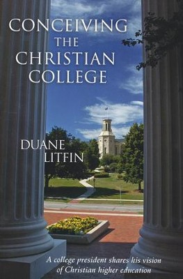 Conceiving the Christian College  -     By: Duane Litfin