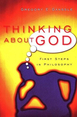 Thinking About God: First Steps in Philosophy  -     By: Gregory E. Ganssle