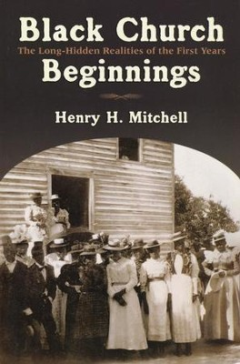 Black Church Beginnings: The Long-Hidden Realities of the First Years  -     By: Henry H. Mitchell
