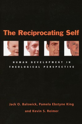The Reciprocating Self: Human Development in Theological Perspective  -     By: Jack O. Balswick, Pamela King, Kevin S. Reimer
