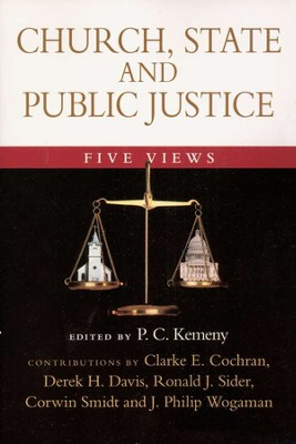 Church, State and Public Justice: Five Views  -     Edited By: P.C. Kemeny     By: Clarke E. Cochran, Ronald J. Sider, Corwin E. Smidt, J. Philip Wogaman